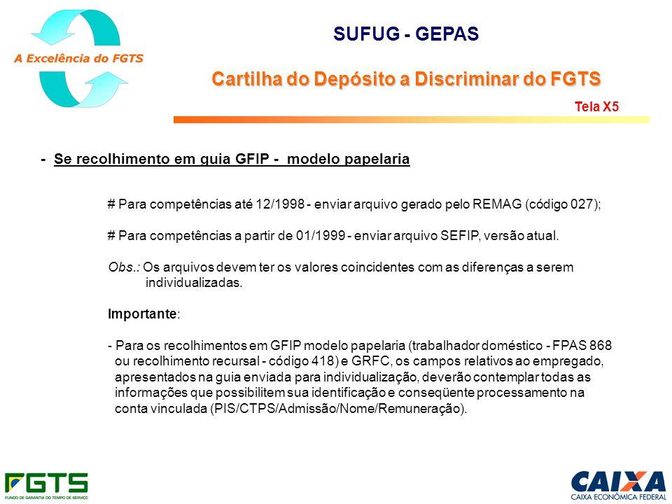 - Se recolhimento em guia GFIP - modelo papelaria # Para competências até 12/1998 - enviar arquivo gerado pelo REMAG (código 027); # Para competências