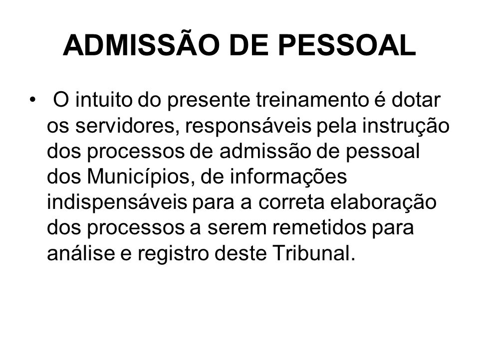 ADMISSÃO DE PESSOAL O intuito do presente treinamento é dotar os servidores, responsáveis pela instrução dos processos de admissão de pessoal dos Muni