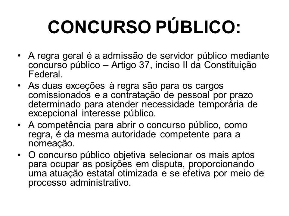 CONCURSO PÚBLICO: A regra geral é a admissão de servidor público mediante concurso público – Artigo 37, inciso II da Constituição Federal. As duas exc