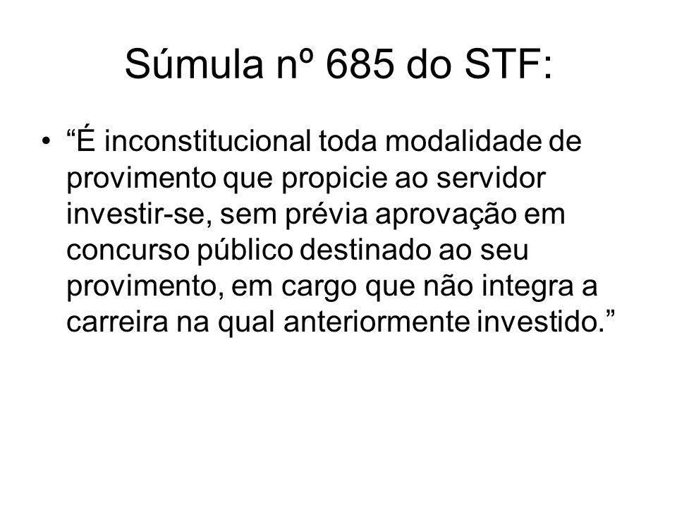 Súmula nº 685 do STF: É inconstitucional toda modalidade de provimento que propicie ao servidor investir-se, sem prévia aprovação em concurso público