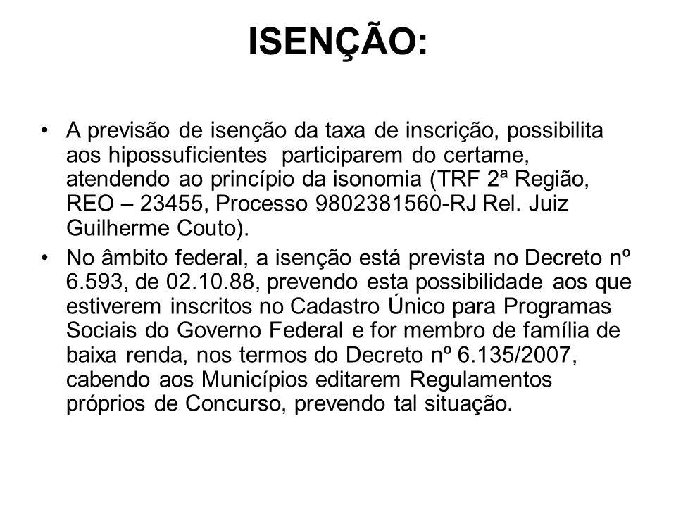 ISENÇÃO: A previsão de isenção da taxa de inscrição, possibilita aos hipossuficientes participarem do certame, atendendo ao princípio da isonomia (TRF