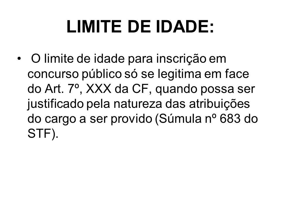 LIMITE DE IDADE: O limite de idade para inscrição em concurso público só se legitima em face do Art. 7º, XXX da CF, quando possa ser justificado pela