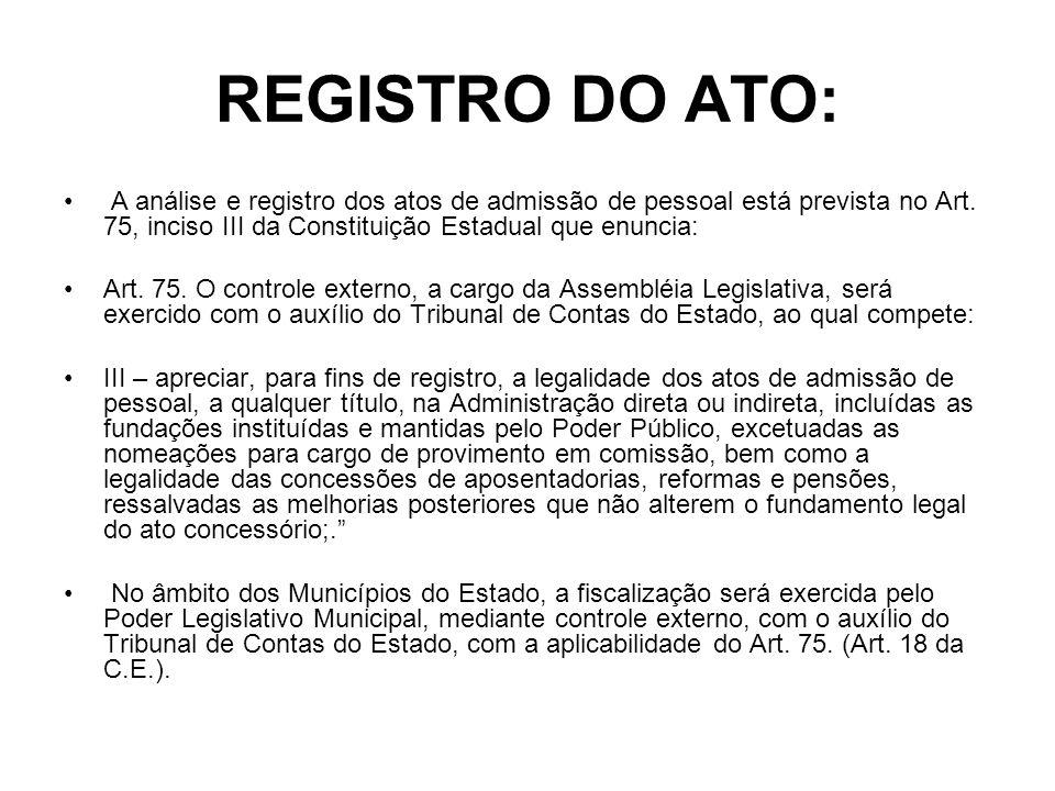 REGISTRO DO ATO: A análise e registro dos atos de admissão de pessoal está prevista no Art. 75, inciso III da Constituição Estadual que enuncia: Art.