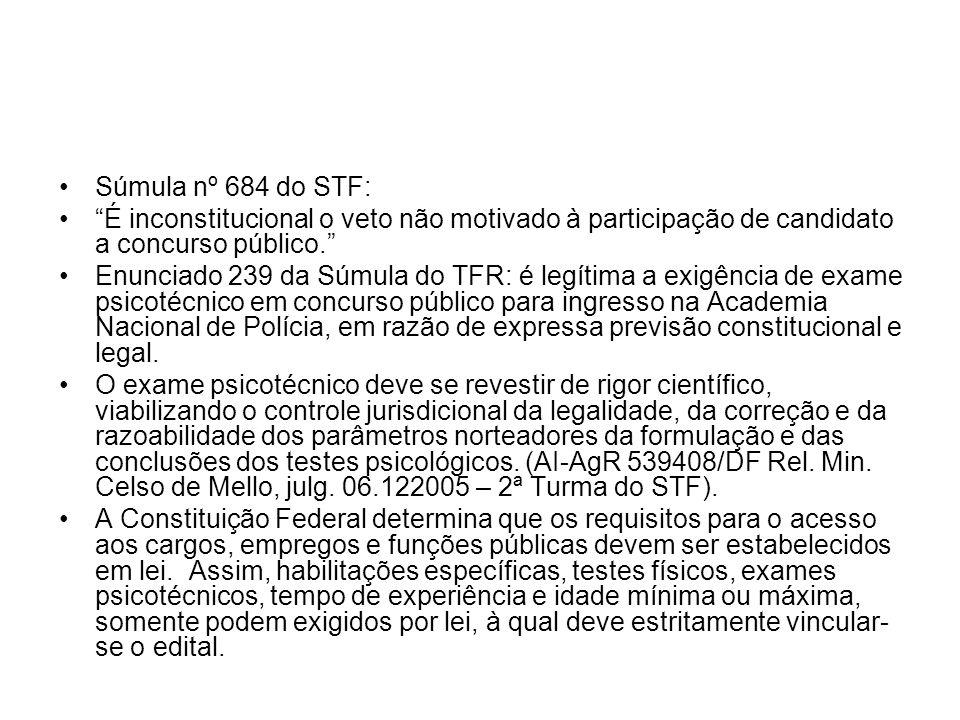 Súmula nº 684 do STF: É inconstitucional o veto não motivado à participação de candidato a concurso público. Enunciado 239 da Súmula do TFR: é legítim