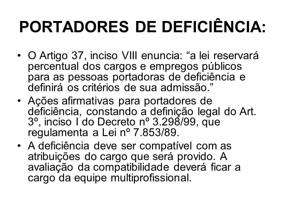 PORTADORES DE DEFICIÊNCIA: O Artigo 37, inciso VIII enuncia: a lei reservará percentual dos cargos e empregos públicos para as pessoas portadoras de d