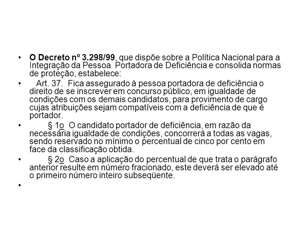 O Decreto nº 3.298/99, que dispõe sobre a Política Nacional para a Integração da Pessoa Portadora de Deficiência e consolida normas de proteção, estab