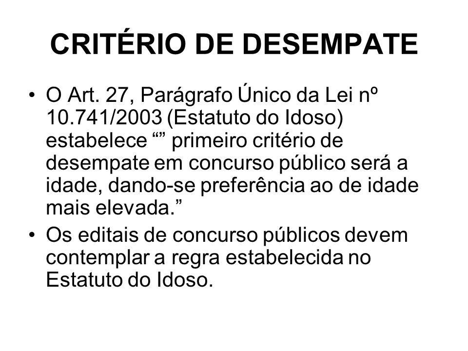 CRITÉRIO DE DESEMPATE O Art. 27, Parágrafo Único da Lei nº 10.741/2003 (Estatuto do Idoso) estabelece primeiro critério de desempate em concurso públi