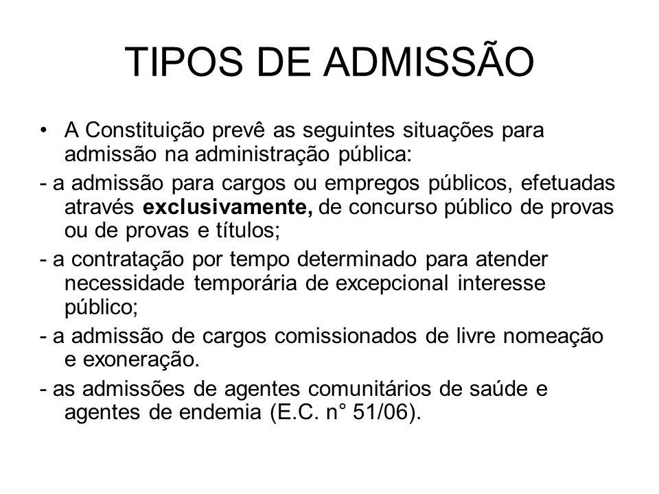TIPOS DE ADMISSÃO A Constituição prevê as seguintes situações para admissão na administração pública: - a admissão para cargos ou empregos públicos, e