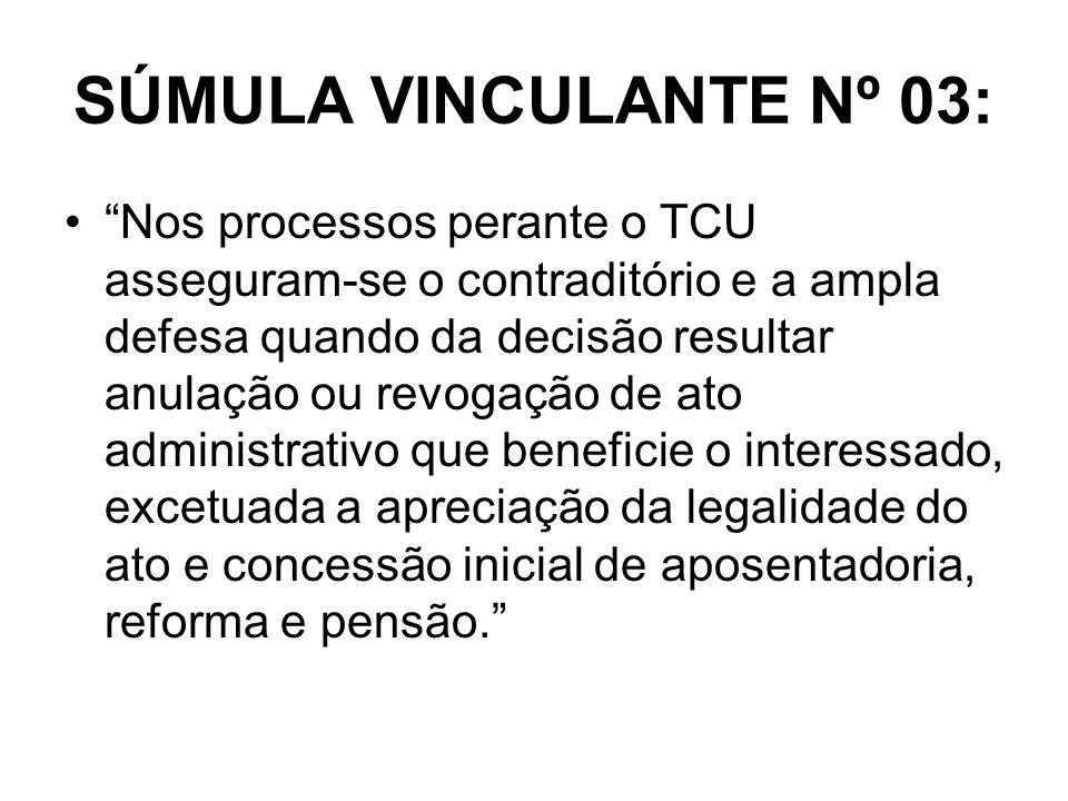 SÚMULA VINCULANTE Nº 03: Nos processos perante o TCU asseguram-se o contraditório e a ampla defesa quando da decisão resultar anulação ou revogação de