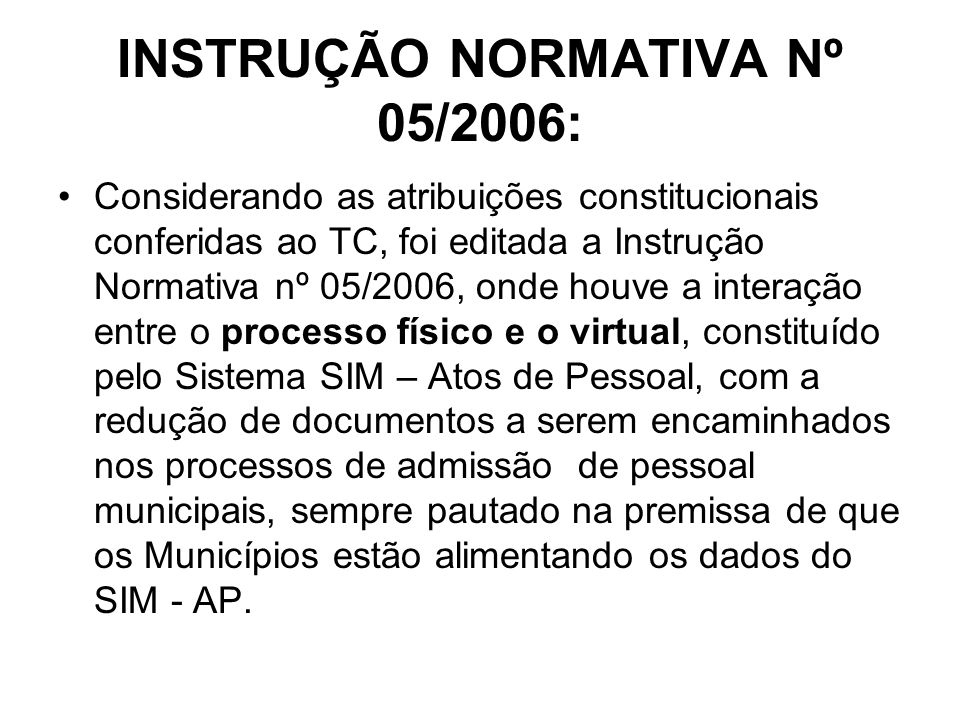 INSTRUÇÃO NORMATIVA Nº 05/2006: Considerando as atribuições constitucionais conferidas ao TC, foi editada a Instrução Normativa nº 05/2006, onde houve
