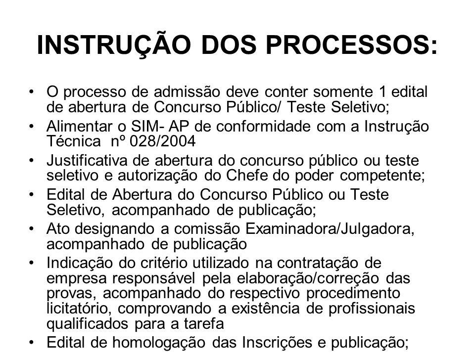 INSTRUÇÃO DOS PROCESSOS: O processo de admissão deve conter somente 1 edital de abertura de Concurso Público/ Teste Seletivo; Alimentar o SIM- AP de c