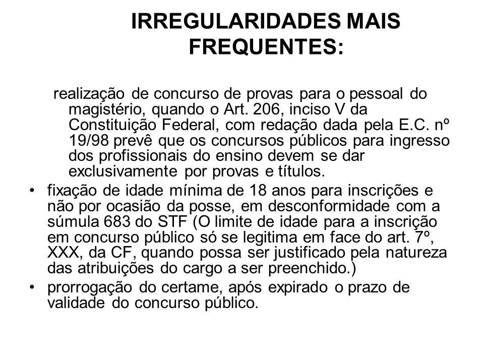 IRREGULARIDADES MAIS FREQUENTES: realização de concurso de provas para o pessoal do magistério, quando o Art. 206, inciso V da Constituição Federal, c