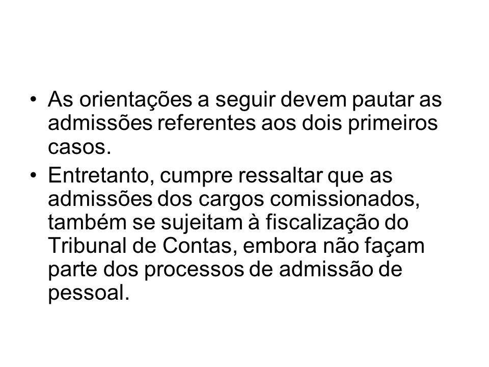 As orientações a seguir devem pautar as admissões referentes aos dois primeiros casos. Entretanto, cumpre ressaltar que as admissões dos cargos comiss