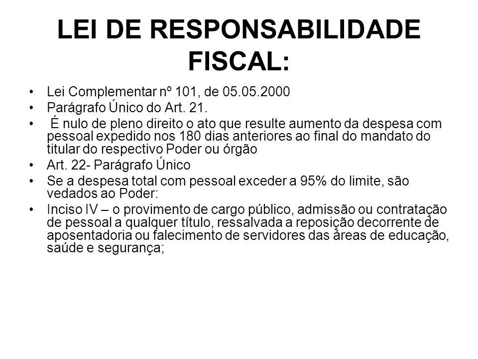 LEI DE RESPONSABILIDADE FISCAL: Lei Complementar nº 101, de 05.05.2000 Parágrafo Único do Art. 21. É nulo de pleno direito o ato que resulte aumento d