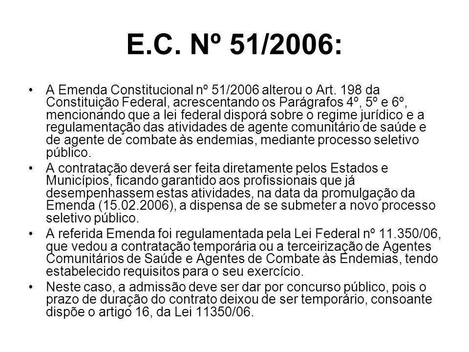 E.C. Nº 51/2006: A Emenda Constitucional nº 51/2006 alterou o Art. 198 da Constituição Federal, acrescentando os Parágrafos 4º, 5º e 6º, mencionando q