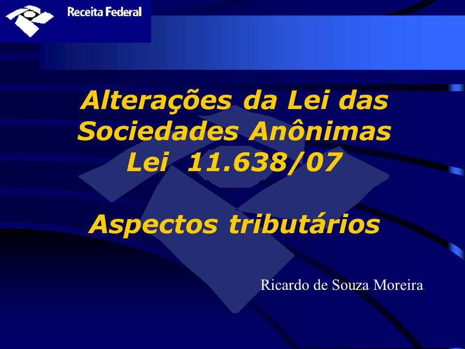 Alterações da Lei das Sociedades Anônimas Lei 11.638/07 Aspectos tributários Ricardo de Souza Moreira