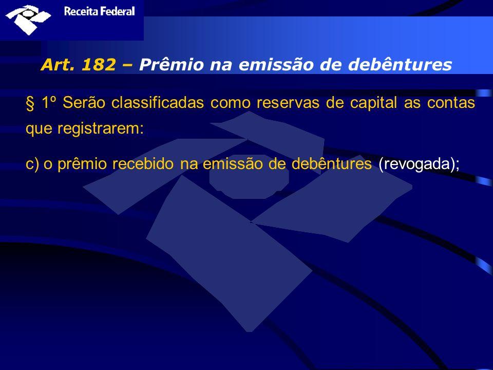Art. 182 – Prêmio na emissão de debêntures § 1º Serão classificadas como reservas de capital as contas que registrarem: c) o prêmio recebido na emissã