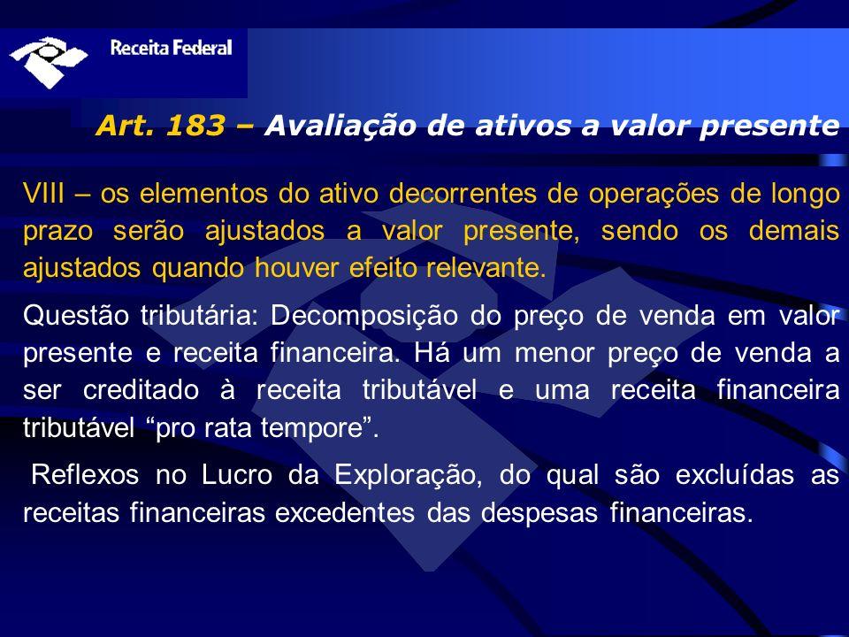 Art. 183 – Avaliação de ativos a valor presente VIII – os elementos do ativo decorrentes de operações de longo prazo serão ajustados a valor presente,