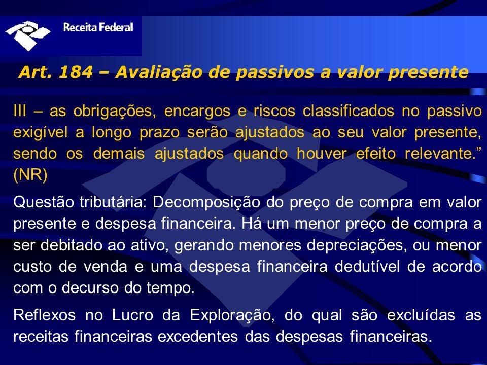 Art. 184 – Avaliação de passivos a valor presente III – as obrigações, encargos e riscos classificados no passivo exigível a longo prazo serão ajustad