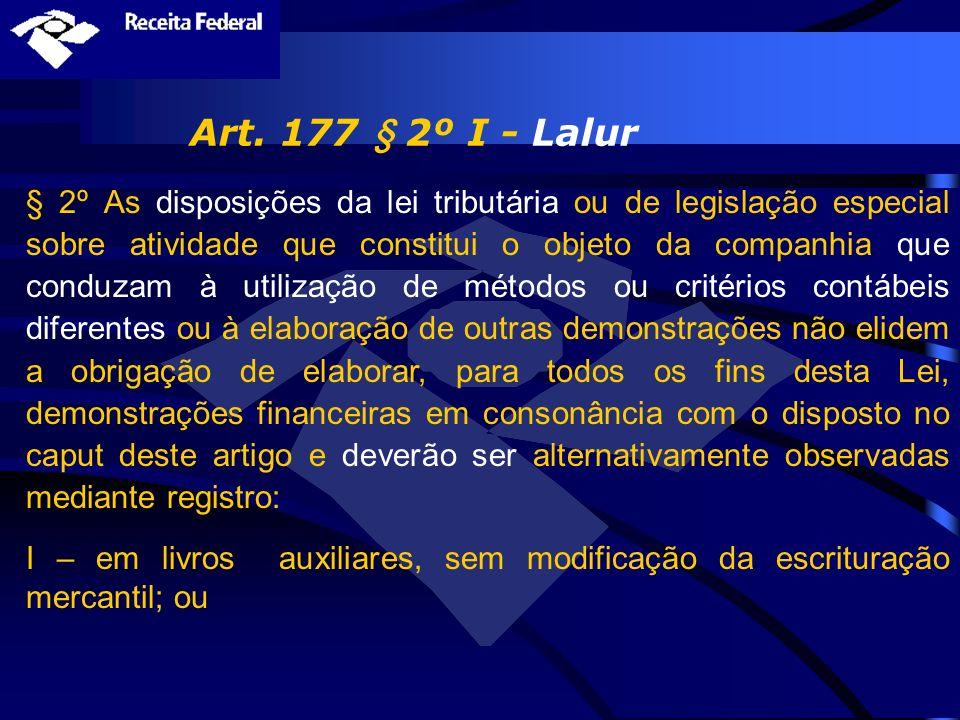 Art. 177 § 2º I - Lalur § 2º As disposições da lei tributária ou de legislação especial sobre atividade que constitui o objeto da companhia que conduz