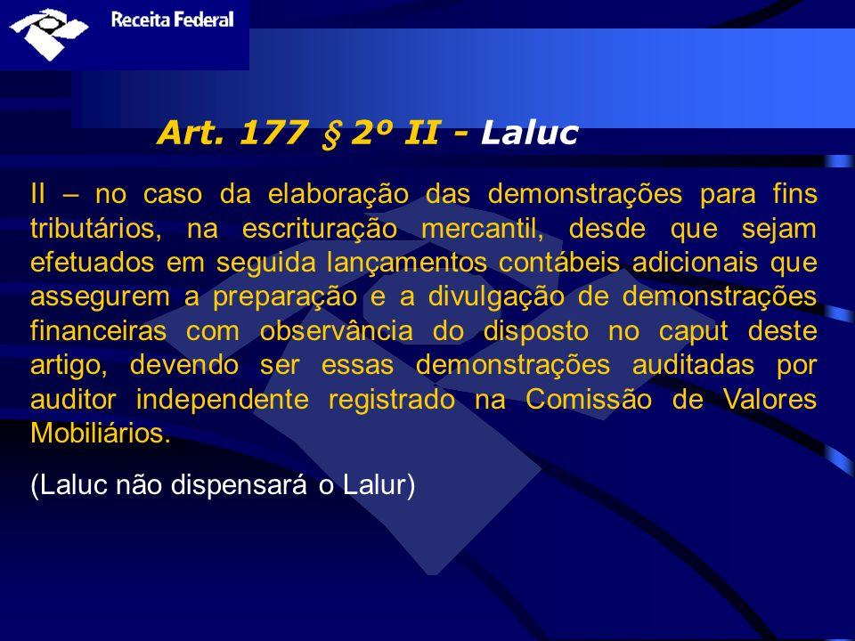 Art. 177 § 2º II - Laluc II – no caso da elaboração das demonstrações para fins tributários, na escrituração mercantil, desde que sejam efetuados em s