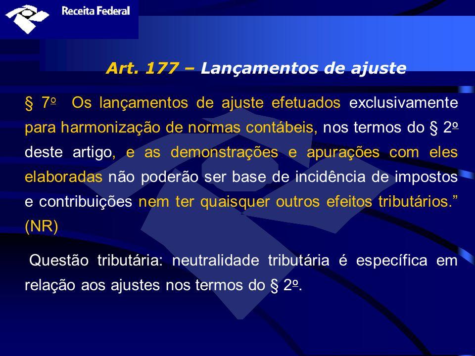 Art. 177 – Lançamentos de ajuste § 7 o Os lançamentos de ajuste efetuados exclusivamente para harmonização de normas contábeis, nos termos do § 2 o de