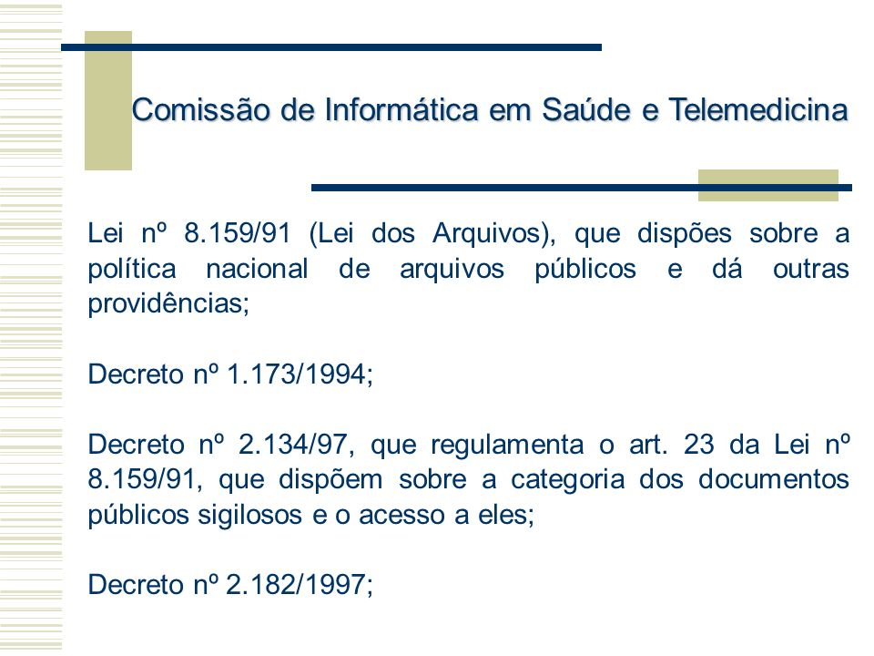 Lei nº 8.159/91 (Lei dos Arquivos), que dispões sobre a política nacional de arquivos públicos e dá outras providências; Decreto nº 1.173/1994; Decret