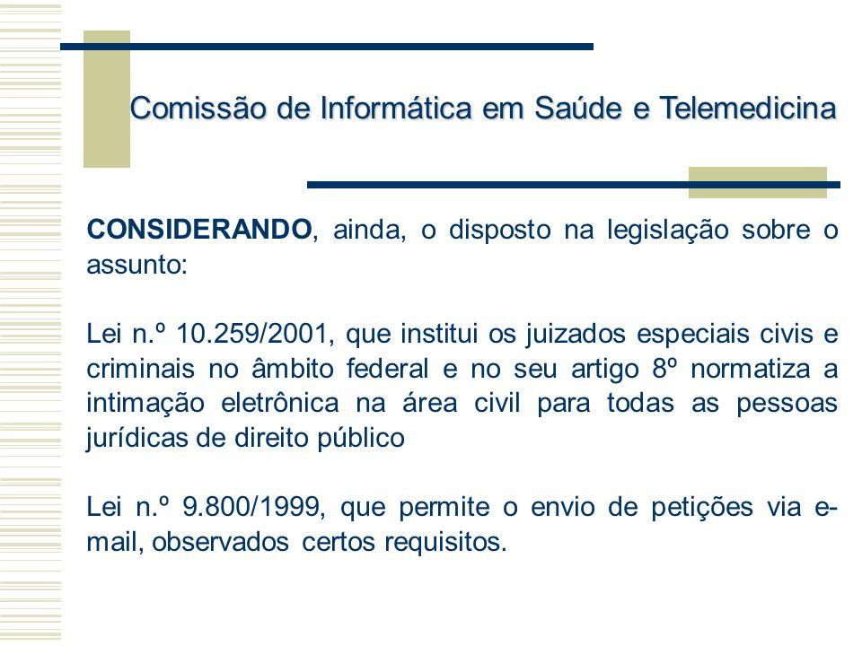 CONSIDERANDO, ainda, o disposto na legislação sobre o assunto: Lei n.º 10.259/2001, que institui os juizados especiais civis e criminais no âmbito fed