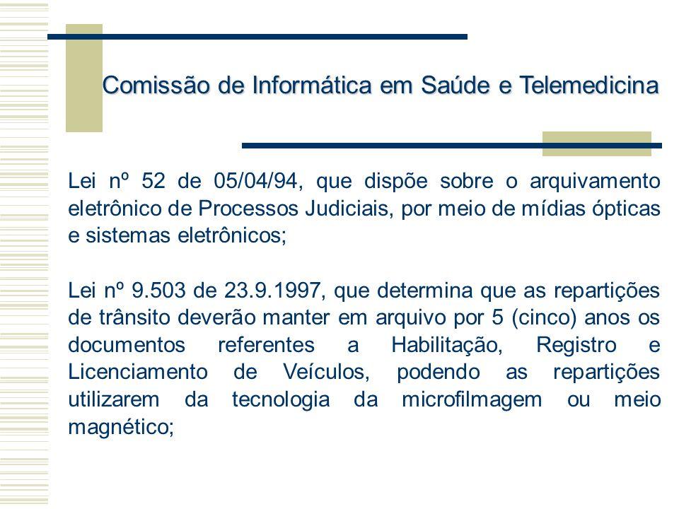 Lei nº 52 de 05/04/94, que dispõe sobre o arquivamento eletrônico de Processos Judiciais, por meio de mídias ópticas e sistemas eletrônicos; Lei nº 9.