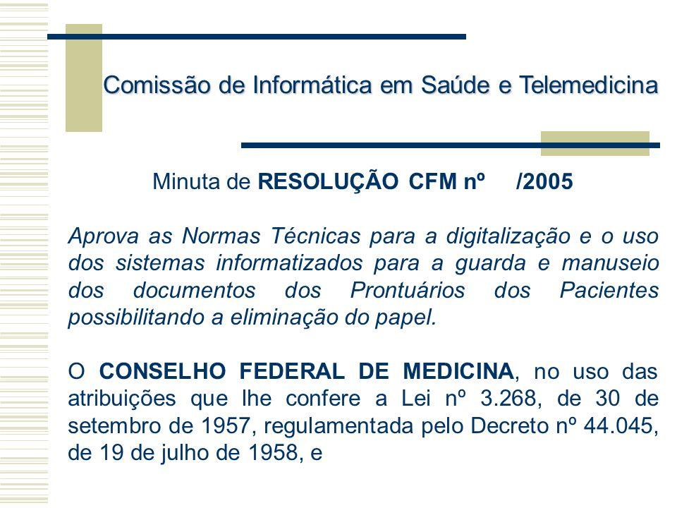 Comissão de Informática em Saúde e Telemedicina Minuta de RESOLUÇÃO CFM nº /2005 Aprova as Normas Técnicas para a digitalização e o uso dos sistemas i