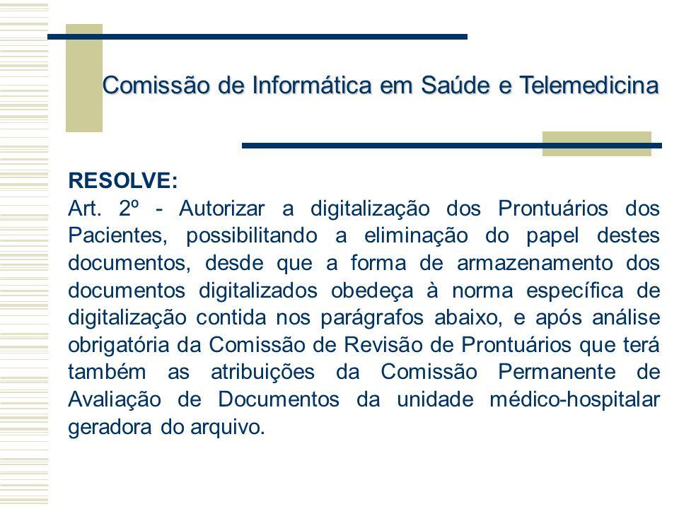 RESOLVE: Art. 2º - Autorizar a digitalização dos Prontuários dos Pacientes, possibilitando a eliminação do papel destes documentos, desde que a forma