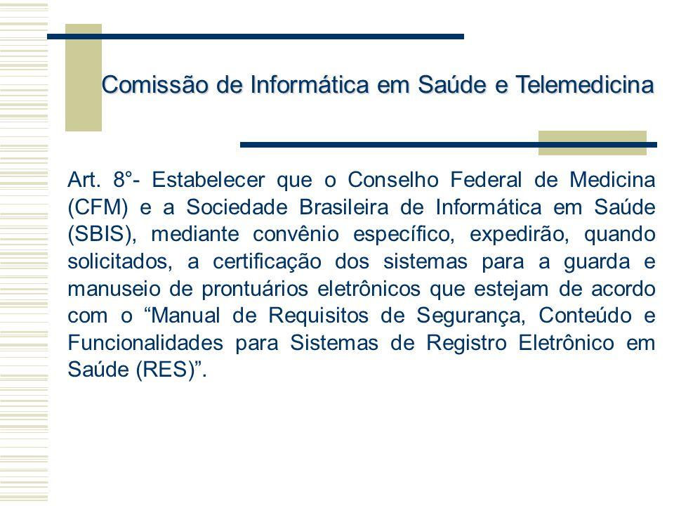 Art. 8°- Estabelecer que o Conselho Federal de Medicina (CFM) e a Sociedade Brasileira de Informática em Saúde (SBIS), mediante convênio específico, e
