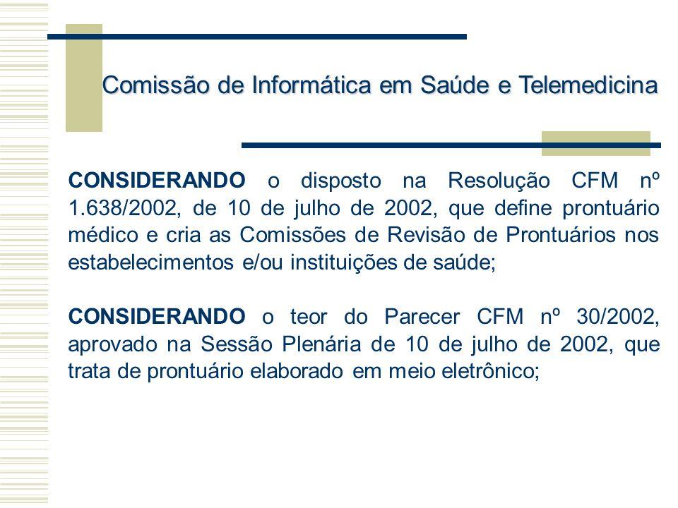 CONSIDERANDO o disposto na Resolução CFM nº 1.638/2002, de 10 de julho de 2002, que define prontuário médico e cria as Comissões de Revisão de Prontuá