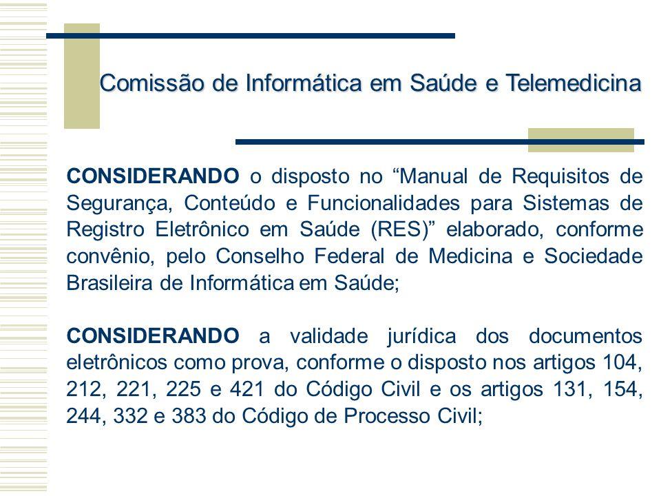 CONSIDERANDO o disposto no Manual de Requisitos de Segurança, Conteúdo e Funcionalidades para Sistemas de Registro Eletrônico em Saúde (RES) elaborado
