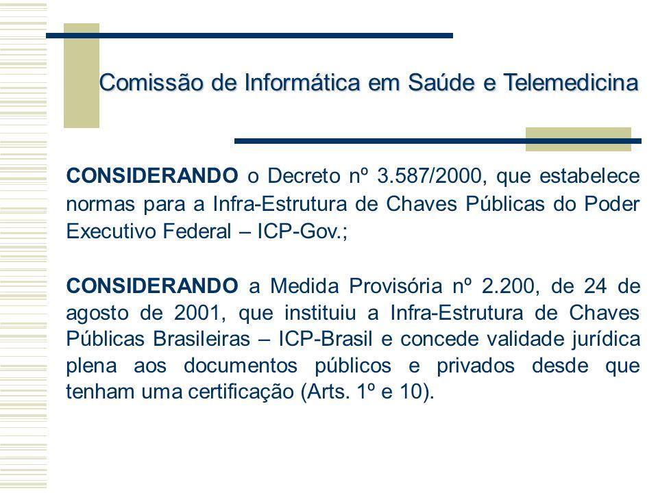 CONSIDERANDO o Decreto nº 3.587/2000, que estabelece normas para a Infra-Estrutura de Chaves Públicas do Poder Executivo Federal – ICP-Gov.; CONSIDERA