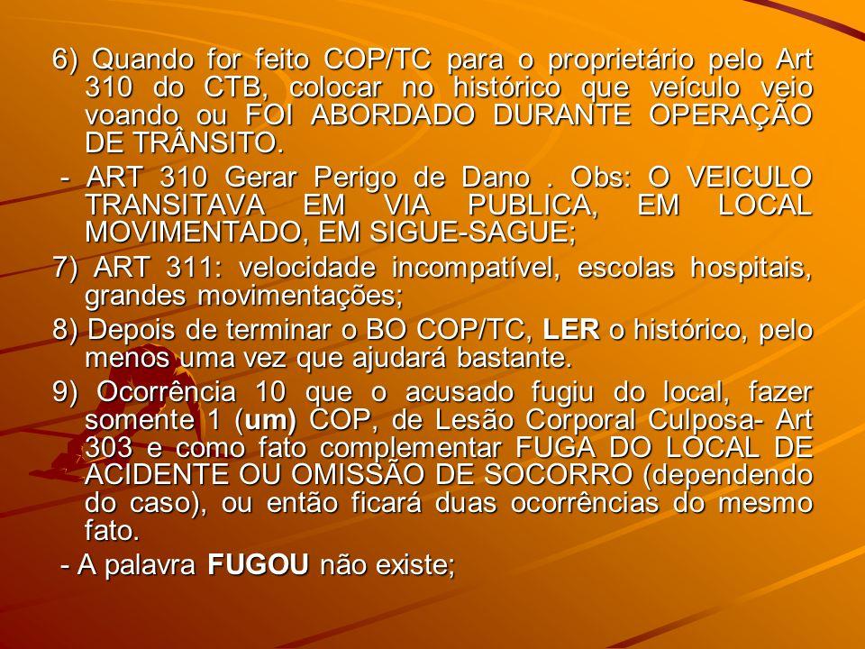 6) Quando for feito COP/TC para o proprietário pelo Art 310 do CTB, colocar no histórico que veículo veio voando ou FOI ABORDADO DURANTE OPERAÇÃO DE T