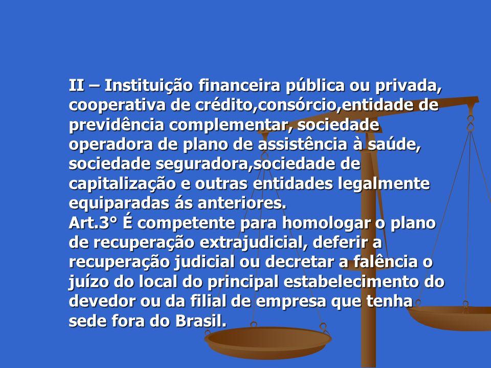 II – Instituição financeira pública ou privada, cooperativa de crédito,consórcio,entidade de previdência complementar, sociedade operadora de plano de