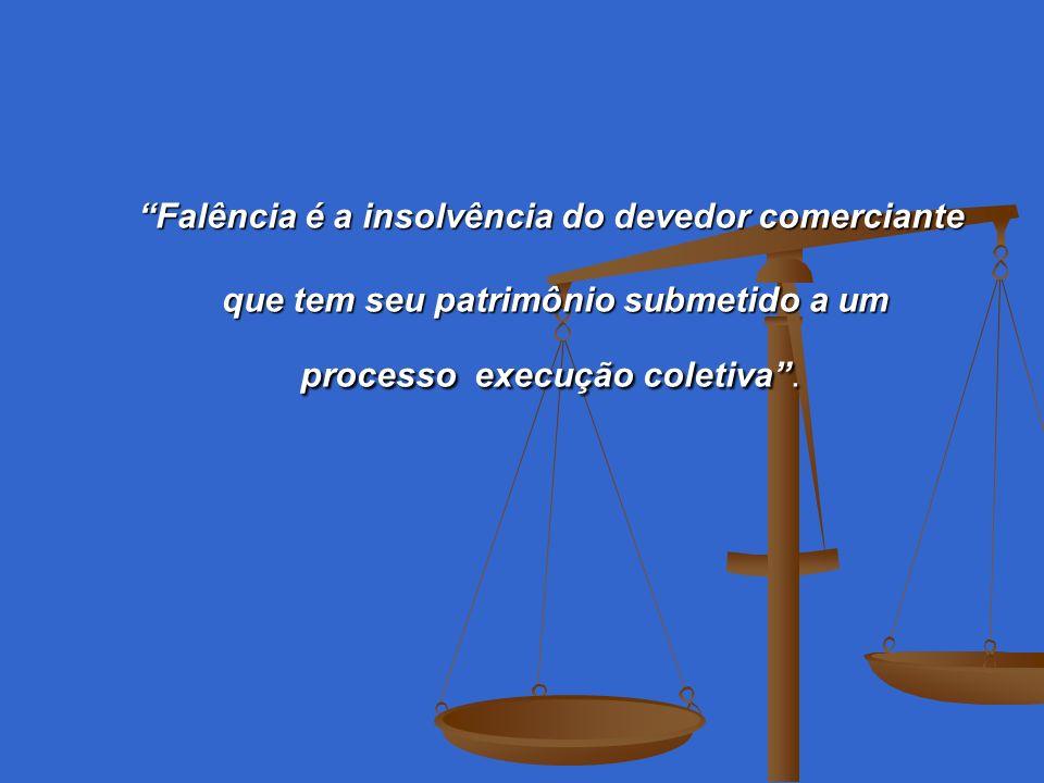 Falência é a insolvência do devedor comerciante que tem seu patrimônio submetido a um processo execução coletiva.