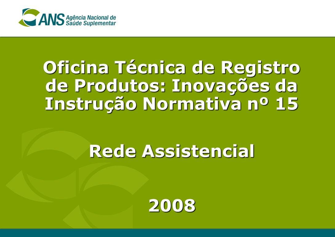 Oficina Técnica de Registro de Produtos: Inovações da Instrução Normativa nº 15 - 2008 REDE ASSISTENCIAL