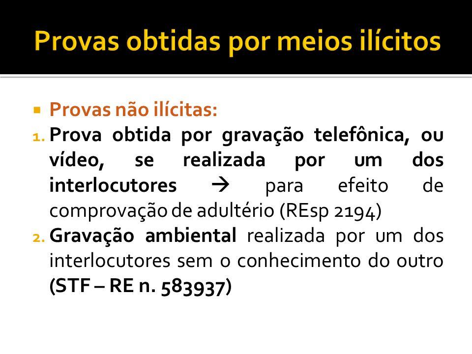 Provas não ilícitas: 1. Prova obtida por gravação telefônica, ou vídeo, se realizada por um dos interlocutores para efeito de comprovação de adultério
