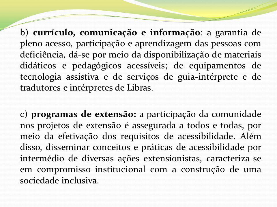 b) currículo, comunicação e informação: a garantia de pleno acesso, participação e aprendizagem das pessoas com deficiência, dá-se por meio da disponi