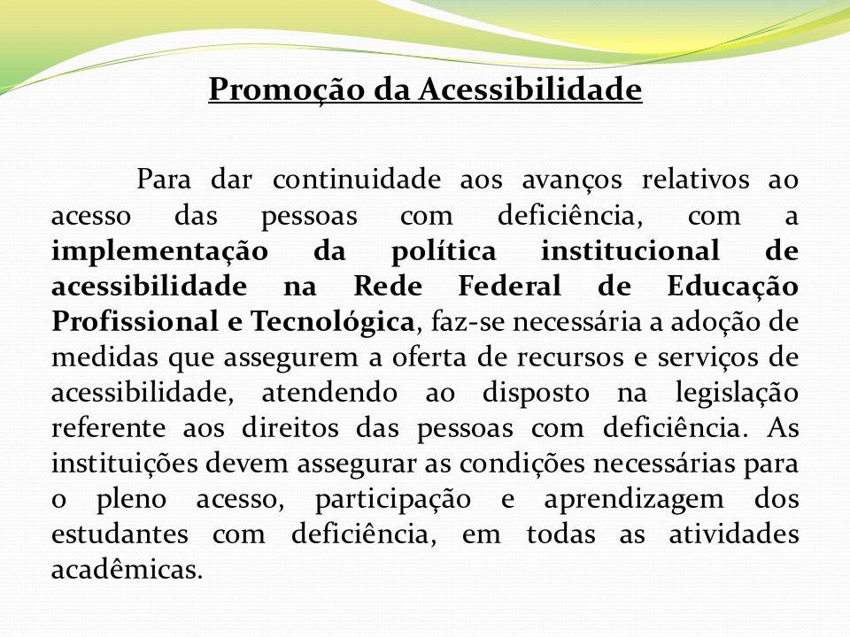 Promoção da Acessibilidade Para dar continuidade aos avanços relativos ao acesso das pessoas com deficiência, com a implementação da política instituc