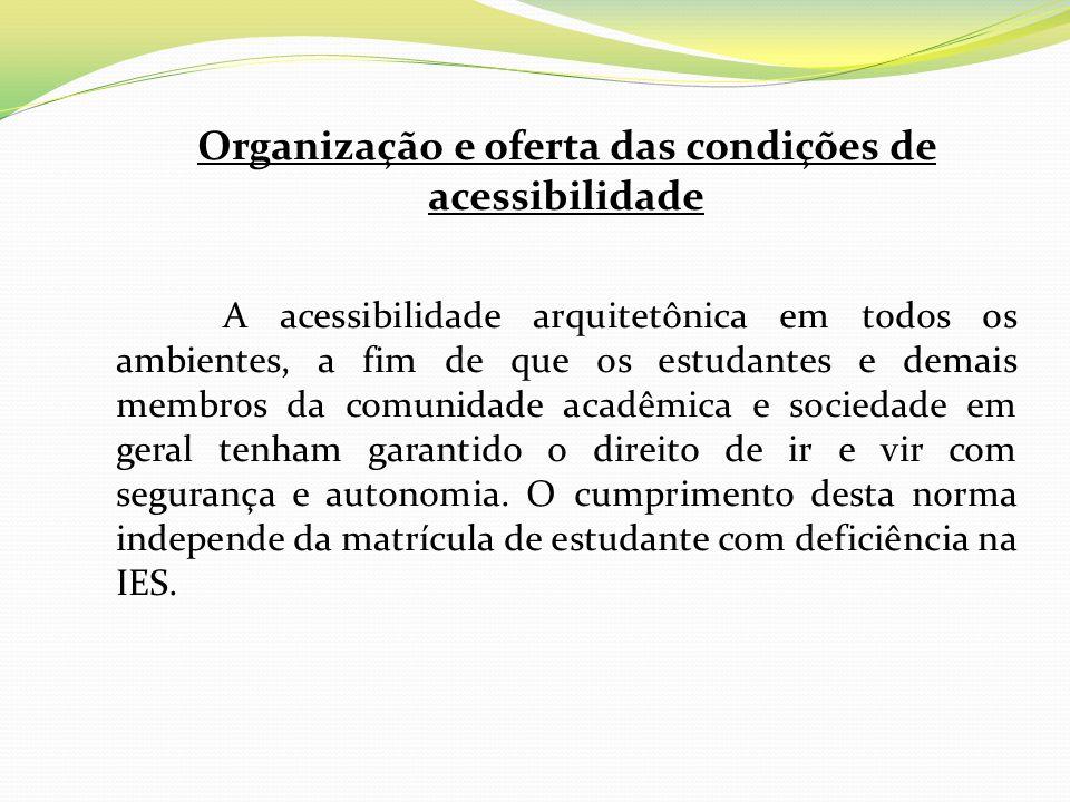 Organização e oferta das condições de acessibilidade A acessibilidade arquitetônica em todos os ambientes, a fim de que os estudantes e demais membros
