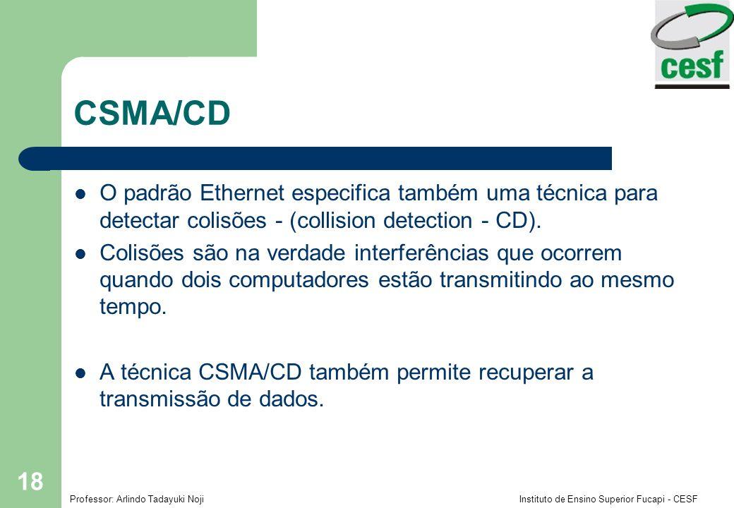Professor: Arlindo Tadayuki Noji Instituto de Ensino Superior Fucapi - CESF 18 CSMA/CD O padrão Ethernet especifica também uma técnica para detectar c