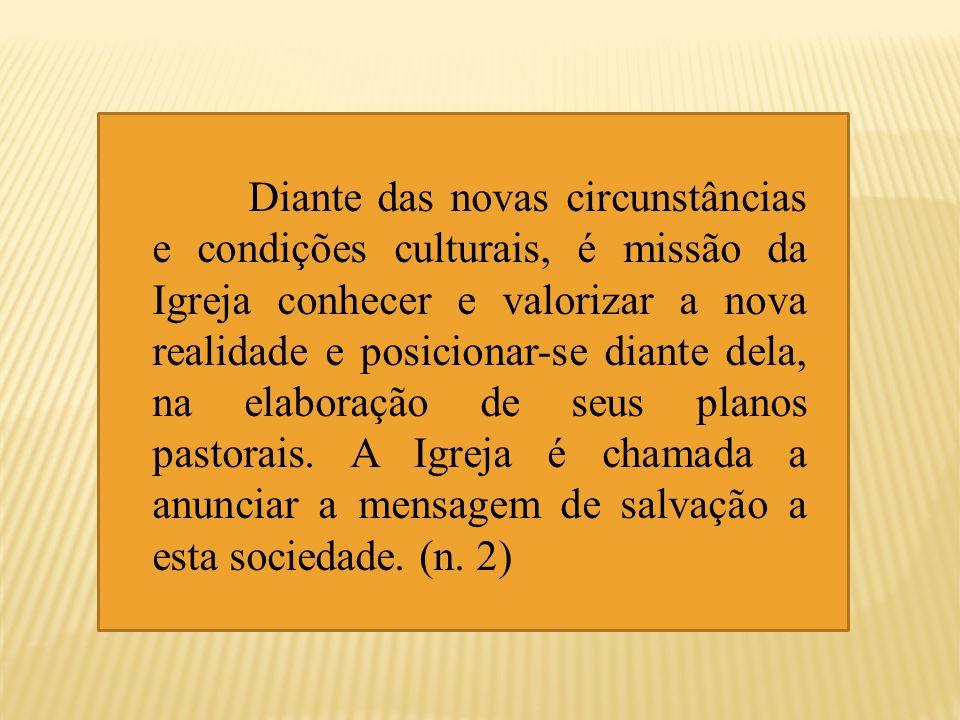 Diante das novas circunstâncias e condições culturais, é missão da Igreja conhecer e valorizar a nova realidade e posicionar-se diante dela, na elabor