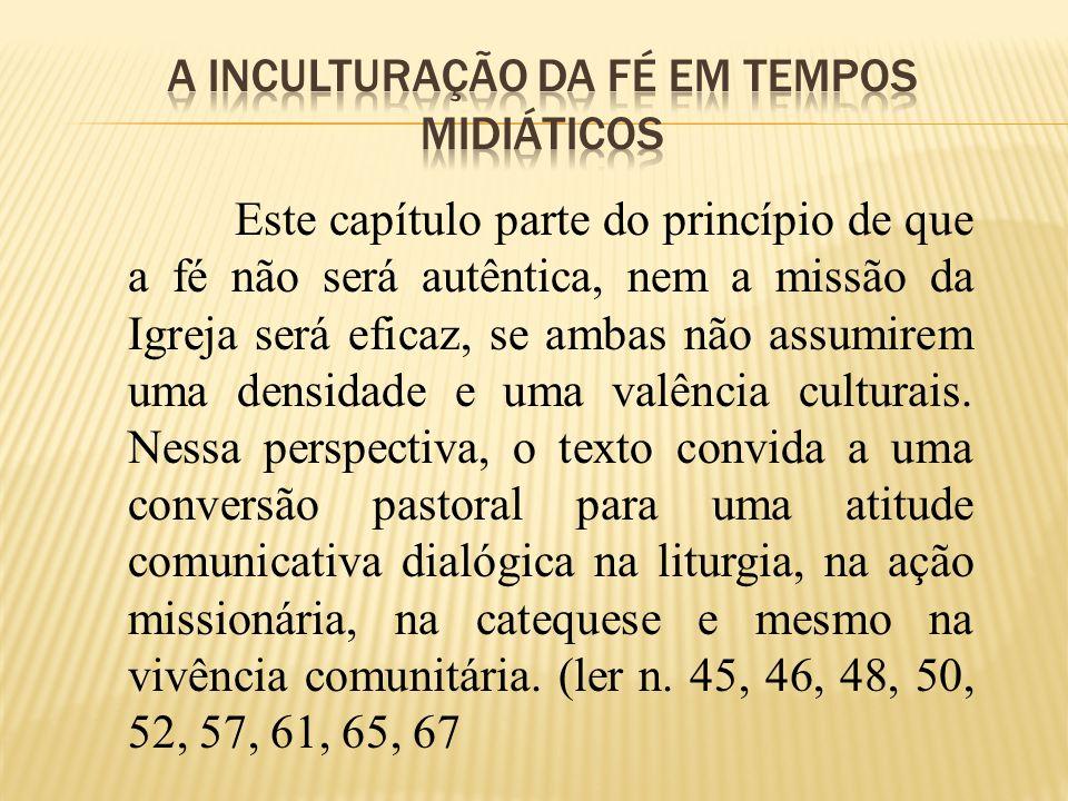 Este capítulo parte do princípio de que a fé não será autêntica, nem a missão da Igreja será eficaz, se ambas não assumirem uma densidade e uma valênc
