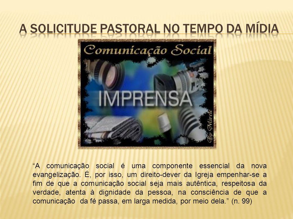 A comunicação social é uma componente essencial da nova evangelização. É, por isso, um direito-dever da Igreja empenhar-se a fim de que a comunicação