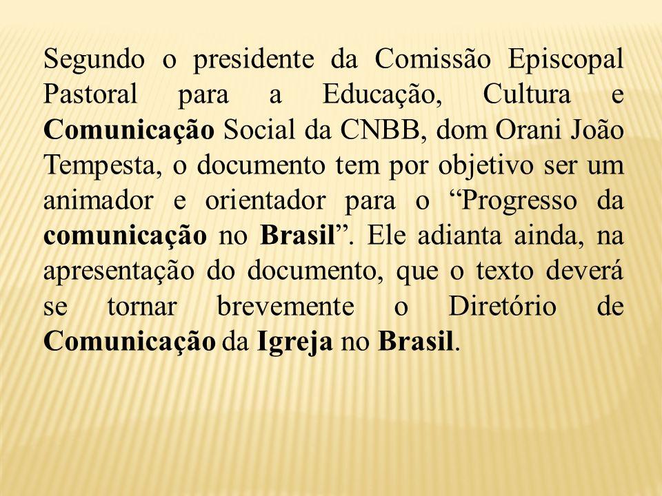 Segundo o presidente da Comissão Episcopal Pastoral para a Educação, Cultura e Comunicação Social da CNBB, dom Orani João Tempesta, o documento tem po