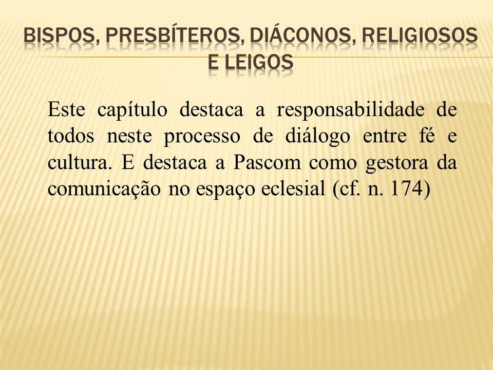 Este capítulo destaca a responsabilidade de todos neste processo de diálogo entre fé e cultura. E destaca a Pascom como gestora da comunicação no espa