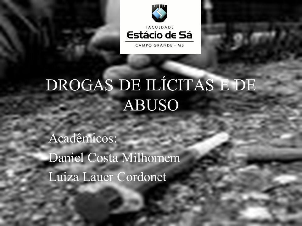 DROGAS DE ILÍCITAS E DE ABUSO Acadêmicos: Daniel Costa Milhomem Luiza Lauer Cordonet